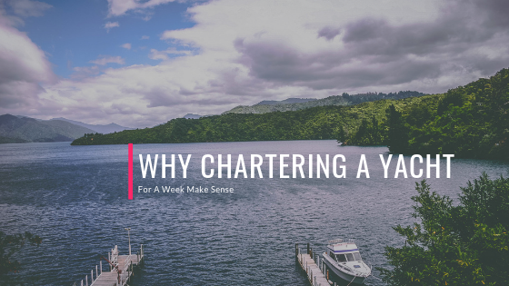 Why Chartering A Yacht